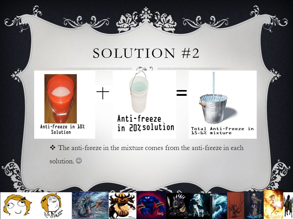 SOLUTION #2  The anti-freeze in the mixture comes from the anti-freeze in each solution.