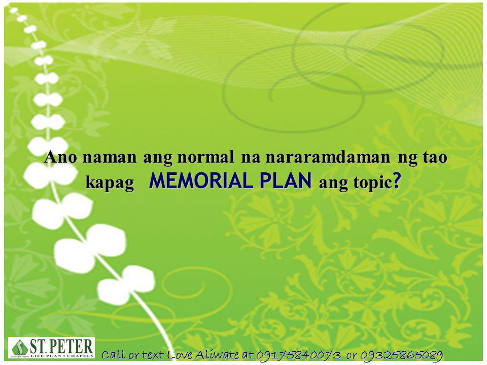 Call or text Love Aliwate at 09175840073 or 09325865089 Cremation Plan (with Cash Benefit & Return of Premium) PLAN TYPECASKETCASH ANNUALSEMI ANNUALQUARTERLYMONTHLY St.