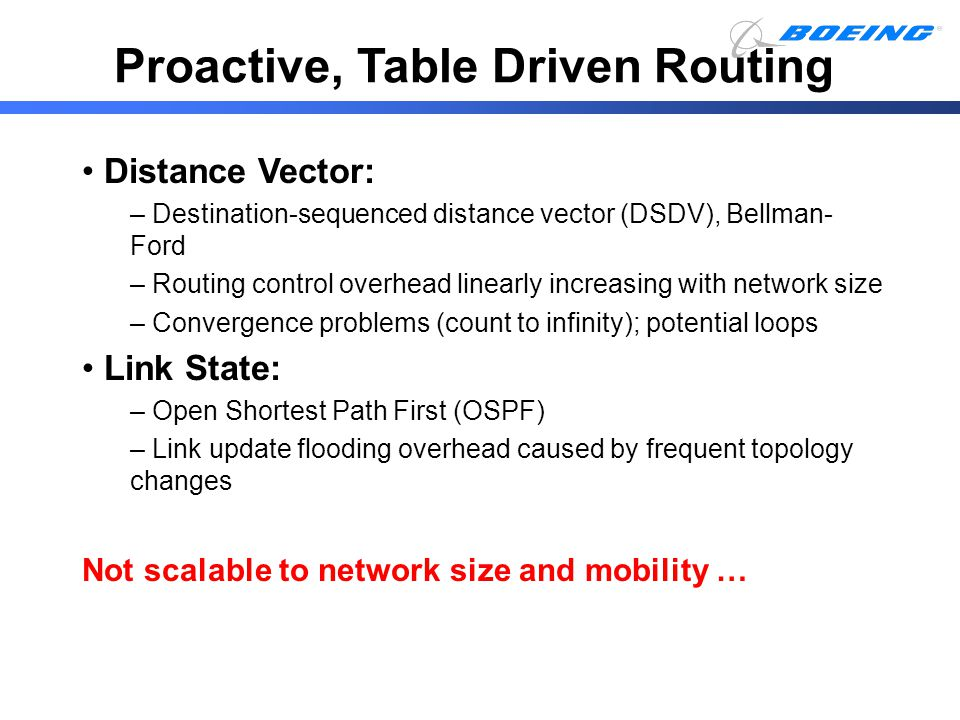 Distance Vector: – Destination-sequenced distance vector (DSDV), Bellman- Ford – Routing control overhead linearly increasing with network size – Conv