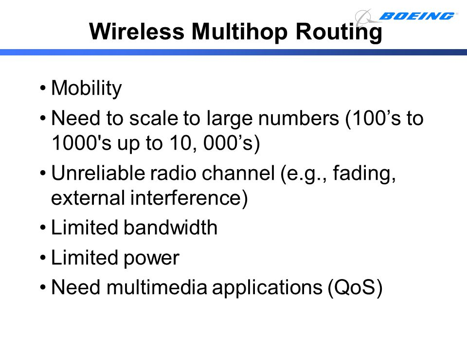 Mobility Need to scale to large numbers (100's to 1000's up to 10, 000's) Unreliable radio channel (e.g., fading, external interference) Limited bandw