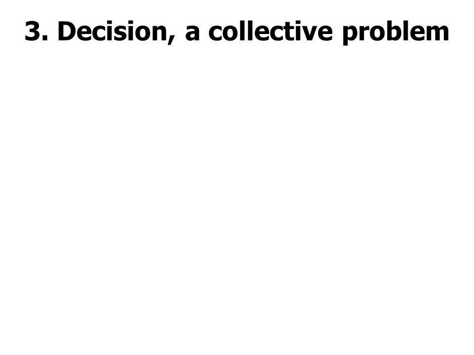 3. Decision, a collective problem