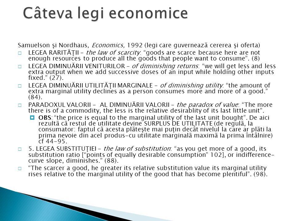 Samuelson şi Nordhaus, Economics, 1992 (legi care guvernează cererea şi oferta)  LEGEA RARITĂŢII - the law of scarcity: goods are scarce because here are not enough resources to produce all the goods that people want to consume .
