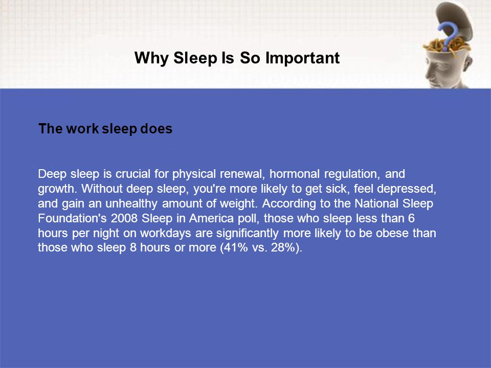 Deep sleep is crucial for physical renewal, hormonal regulation, and growth.