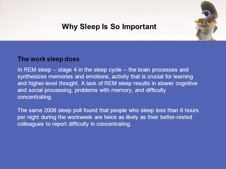 In REM sleep -- stage 4 in the sleep cycle -- the brain processes and synthesizes memories and emotions, activity that is crucial for learning and higher-level thought.