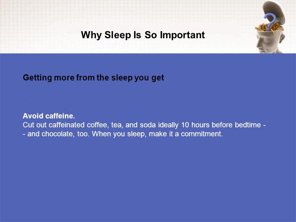Avoid caffeine.