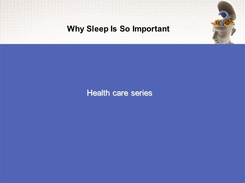 Health care series Why Sleep Is So Important