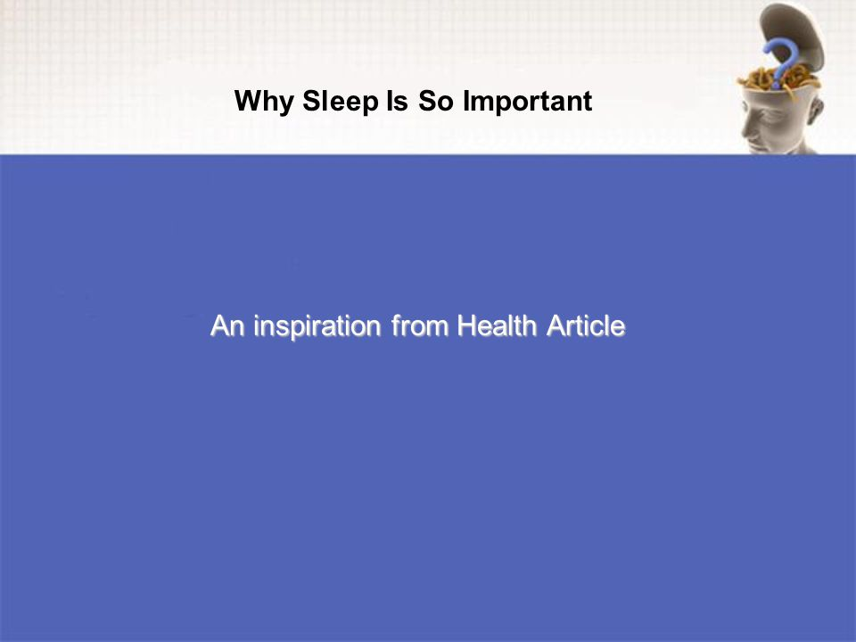 An inspiration from Health Article Why Sleep Is So Important