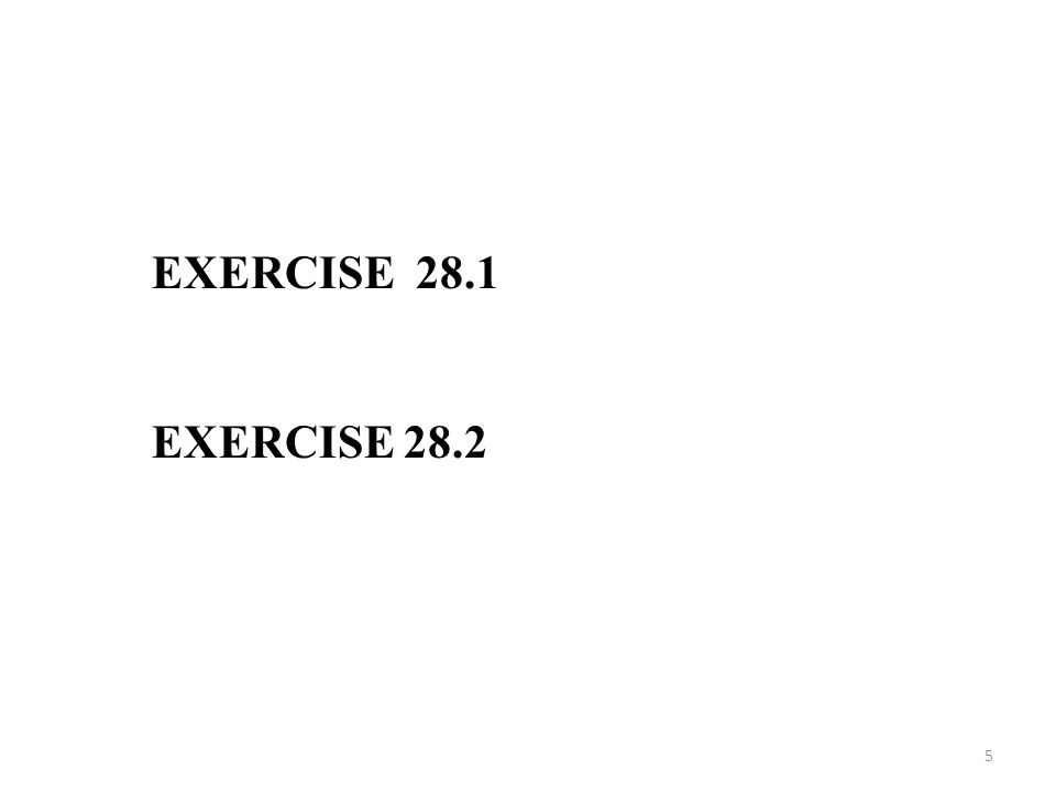 EXERCISE 28.1 EXERCISE 28.2 5