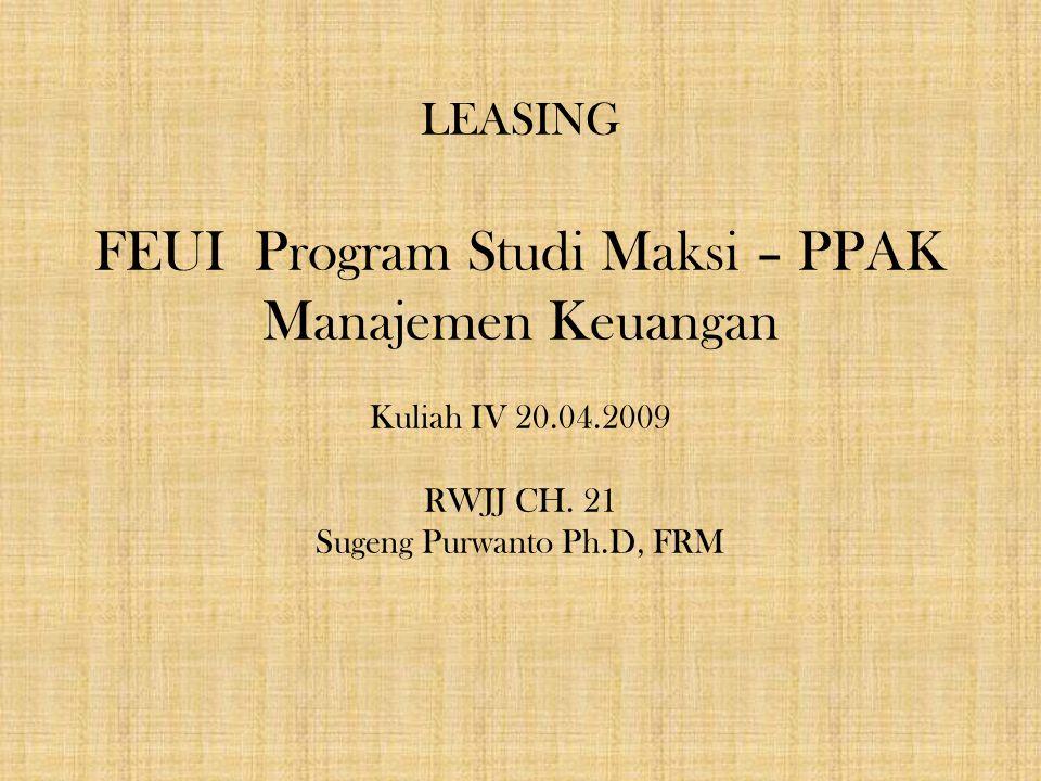 LEASING FEUI Program Studi Maksi – PPAK Manajemen Keuangan Kuliah IV 20.04.2009 RWJJ CH.