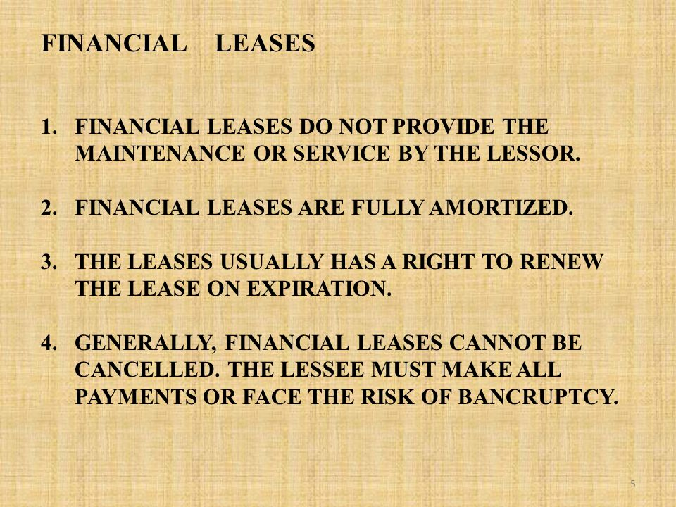 FINANCIAL LEASES 1.FINANCIAL LEASES DO NOT PROVIDE THE MAINTENANCE OR SERVICE BY THE LESSOR.