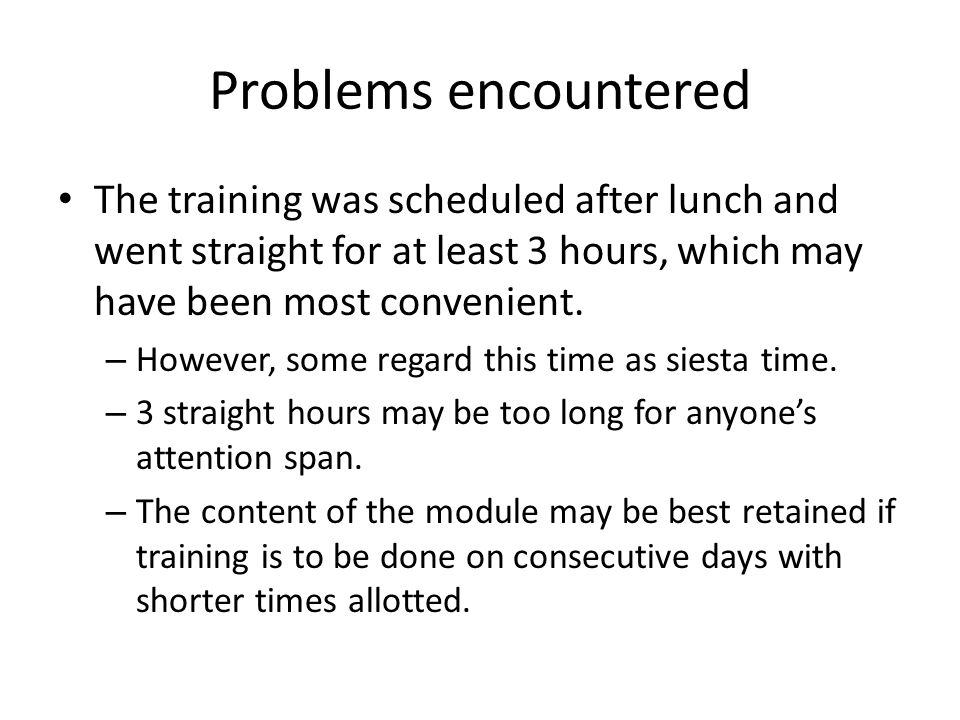 The training was scheduled after lunch and went straight for at least 3 hours, which may have been most convenient.