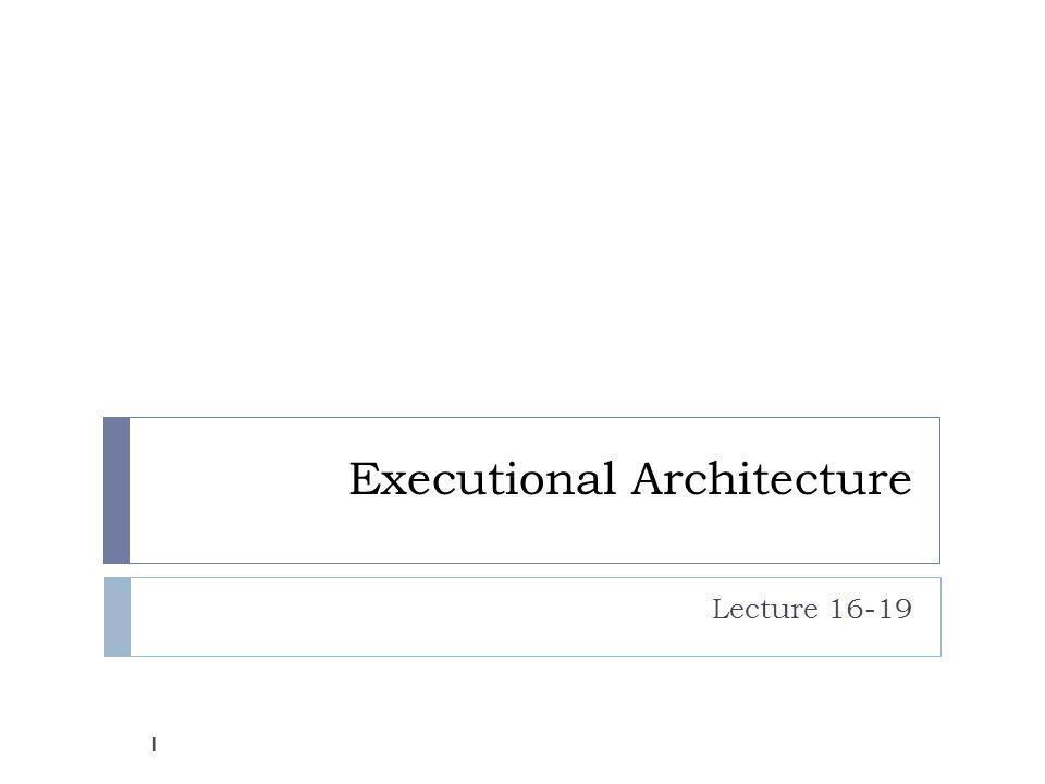 Executional Architecture Lecture 16-19 1
