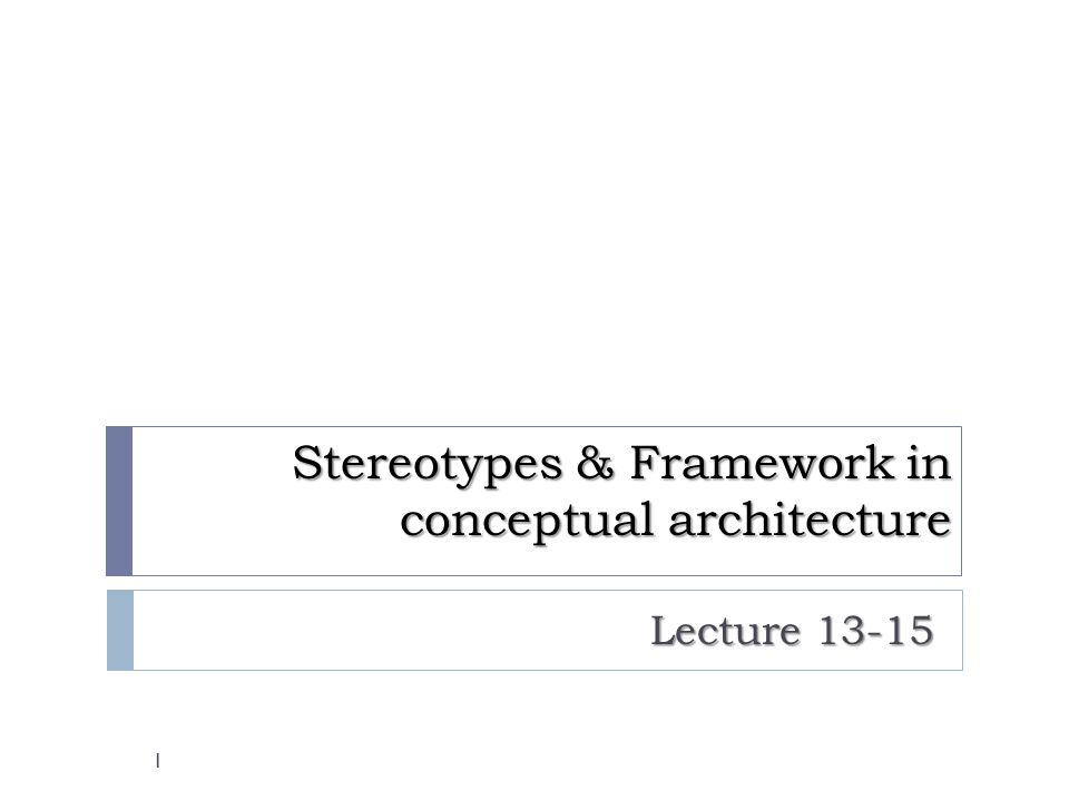 Stereotypes & Framework in conceptual architecture Lecture 13-15 1