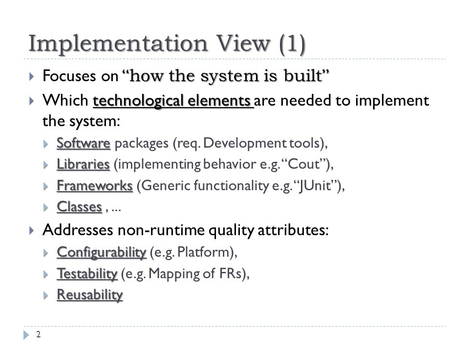 "Implementation View (1) "" how the system is built ""  Focuses on "" how the system is built "" technological elements  Which technological elements are"
