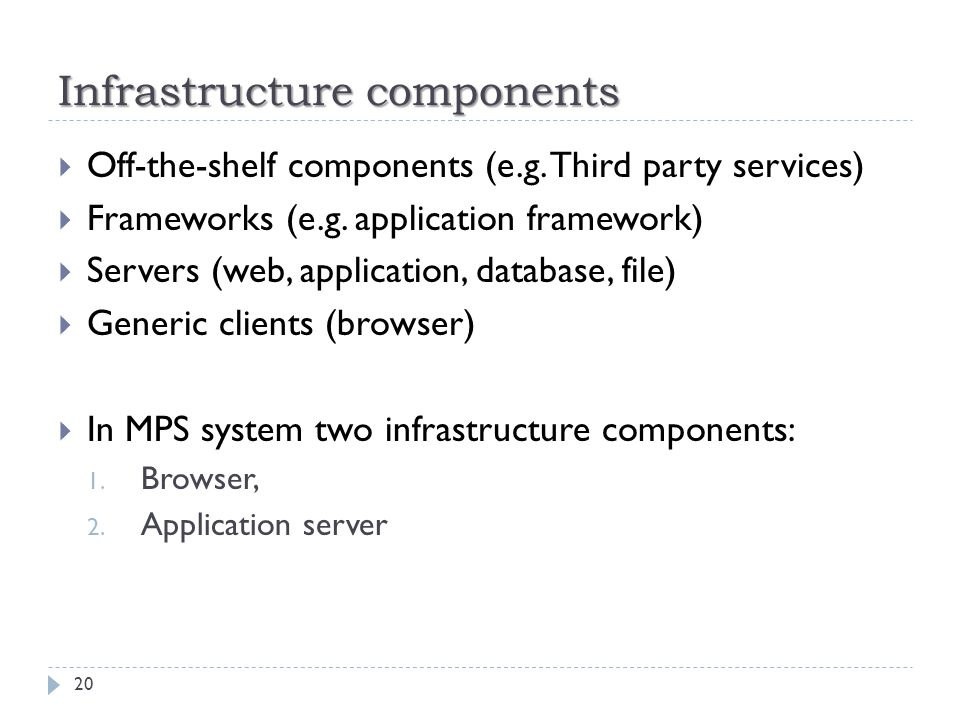 Infrastructure components  Off-the-shelf components (e.g. Third party services)  Frameworks (e.g. application framework)  Servers (web, application