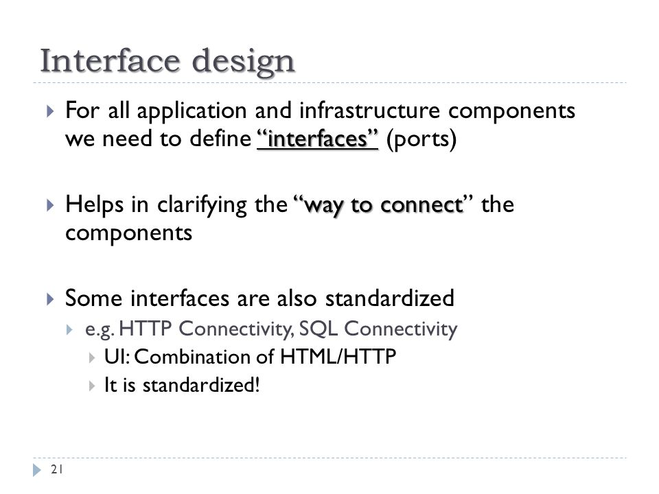 "Interface design ""interfaces""  For all application and infrastructure components we need to define ""interfaces"" (ports) ""way to connect  Helps in cl"