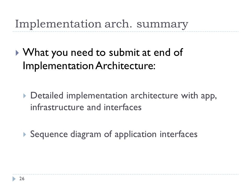 Implementation arch. summary  What you need to submit at end of Implementation Architecture:  Detailed implementation architecture with app, infrast