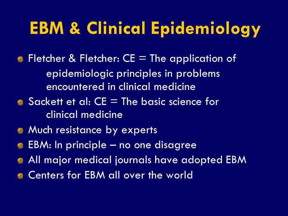 SS/EBM/IKA-UDIP-2010 Fletcher & Fletcher: CE = The application of epidemiologic principles in problems encountered in clinical medicine Sackett et al: