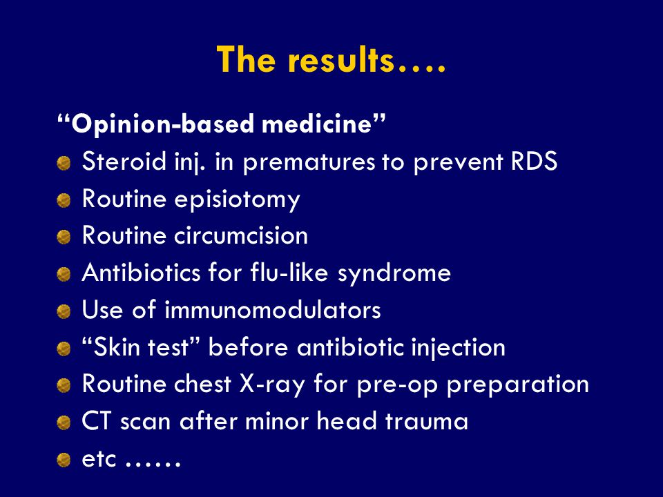 """SS/EBM/IKA-UDIP-2010 The results…. """"Opinion-based medicine"""" Steroid inj. in prematures to prevent RDS Routine episiotomy Routine circumcision Antibiot"""