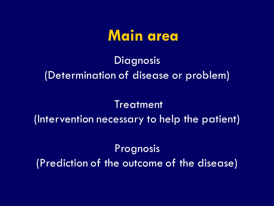 SS/EBM/IKA-UDIP-2010 Diagnosis (Determination of disease or problem) Treatment (Intervention necessary to help the patient) Prognosis (Prediction of t