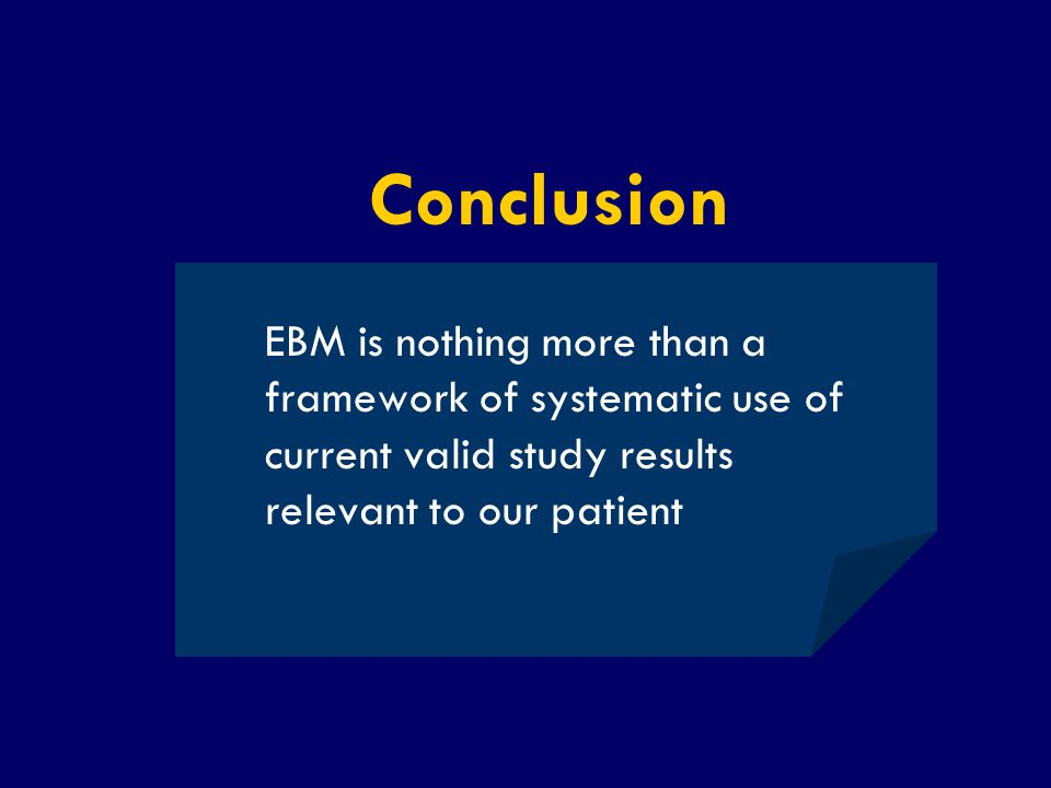 SS/EBM/IKA-UDIP-2010 Conclusion EBM is nothing more than a framework of systematic use of current valid study results relevant to our patient