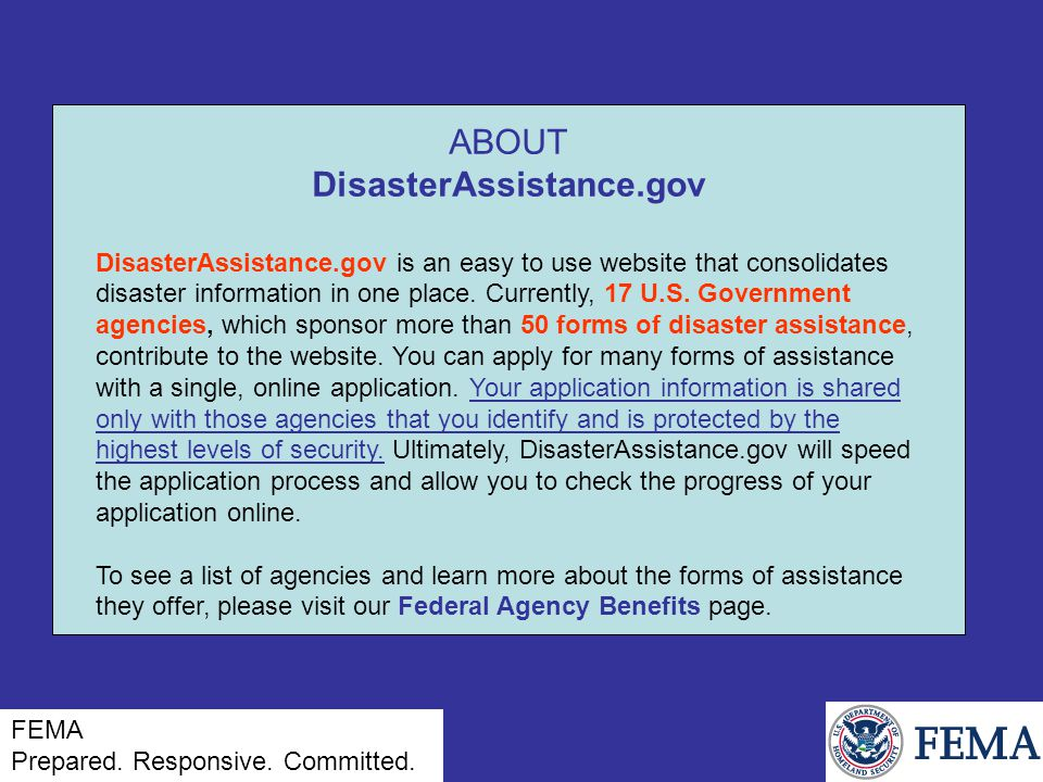 ABOUT DisasterAssistance.gov DisasterAssistance.gov is an easy to use website that consolidates disaster information in one place. Currently, 17 U.S.