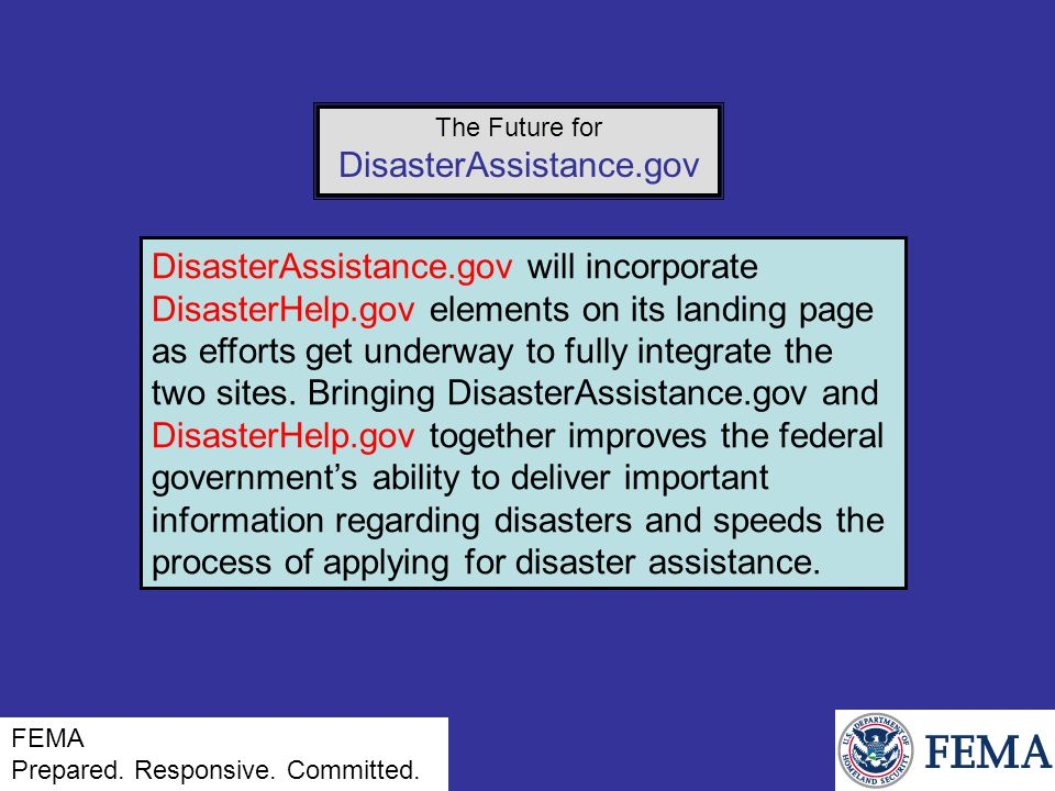 DisasterAssistance.gov will incorporate DisasterHelp.gov elements on its landing page as efforts get underway to fully integrate the two sites.