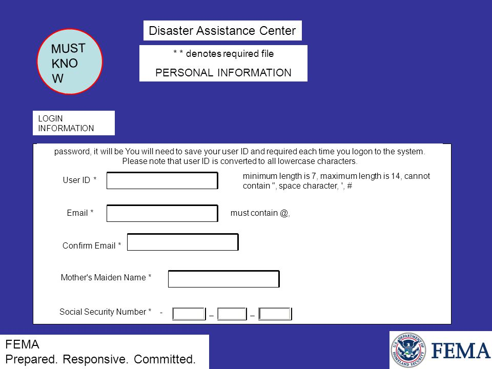 Disaster Assistance Center LOGIN INFORMATION password, it will be You will need to save your user ID and required each time you logon to the system.