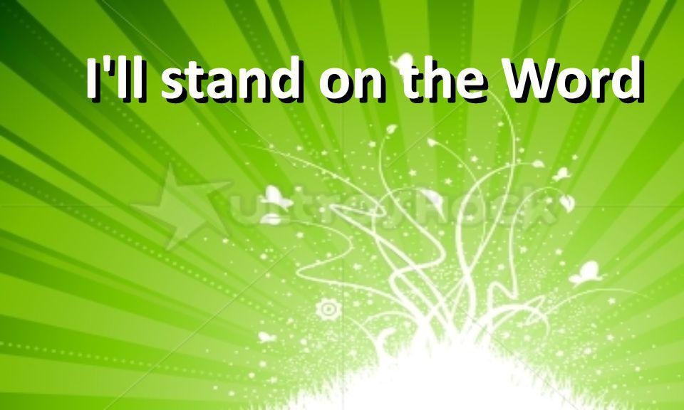 I ll stand on the Word