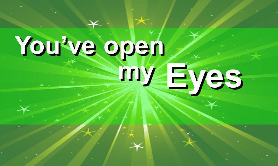 You've open my Eyes