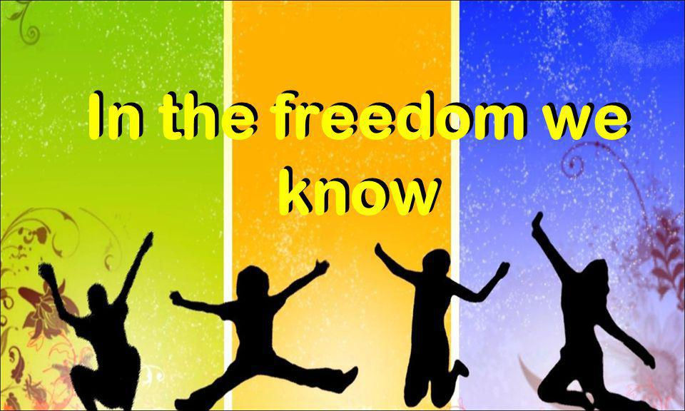 In the freedom we know