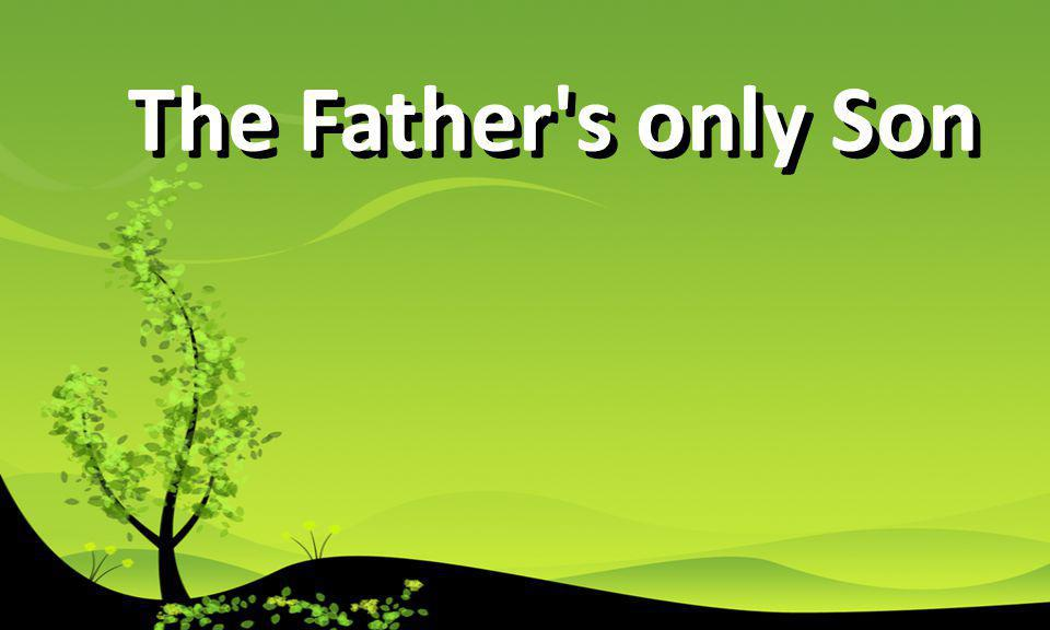 The Father s only Son