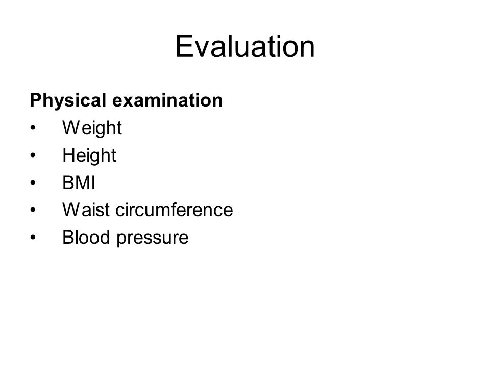 Evaluation Physical examination Weight Height BMI Waist circumference Blood pressure