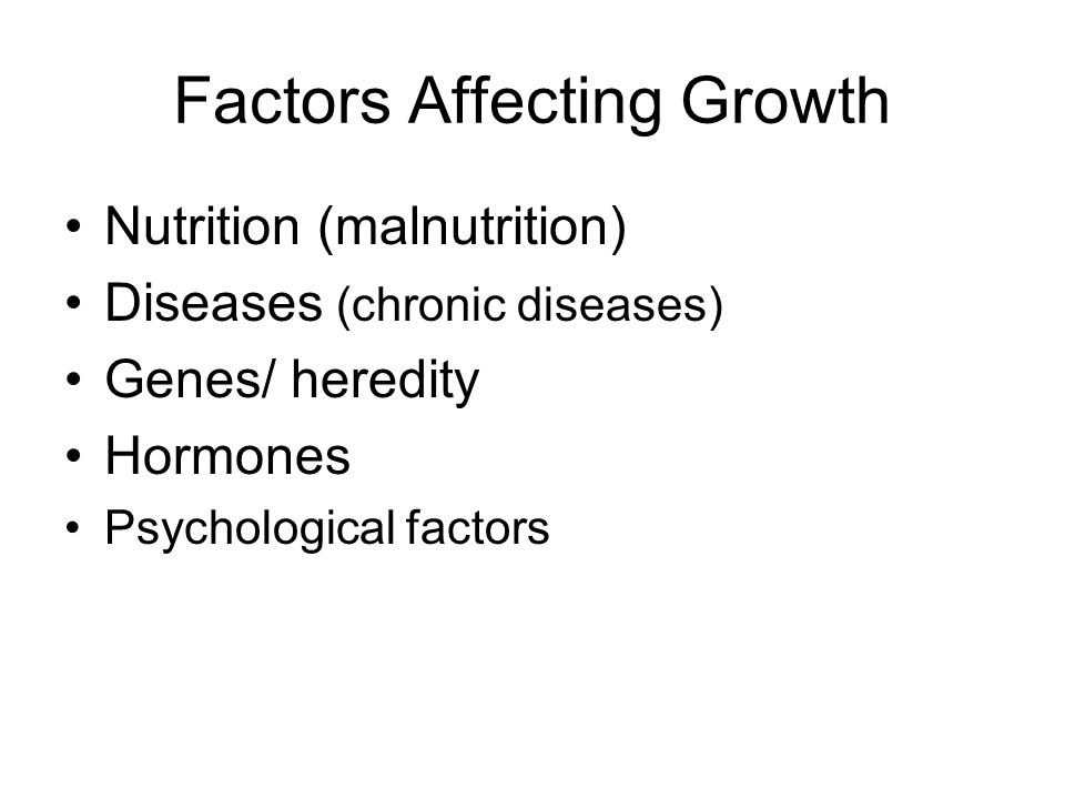 Factors Affecting Growth Nutrition (malnutrition) Diseases (chronic diseases) Genes/ heredity Hormones Psychological factors