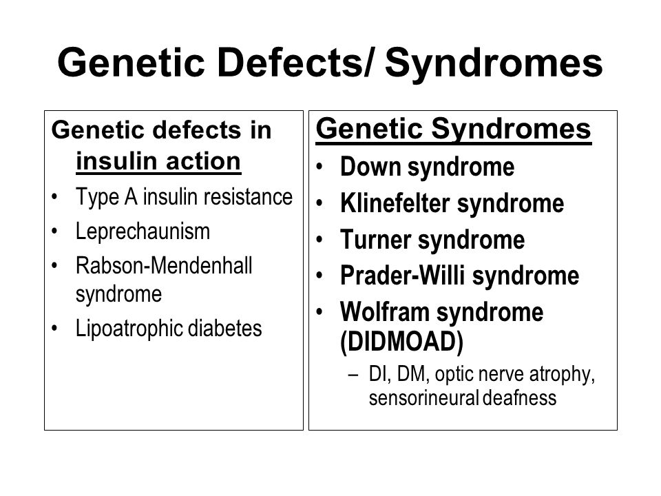 Genetic Defects/ Syndromes Genetic Syndromes Down syndrome Klinefelter syndrome Turner syndrome Prader-Willi syndrome Wolfram syndrome (DIDMOAD) –DI,