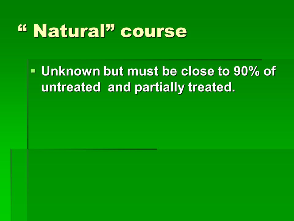 """"""" Natural"""" course  Unknown but must be close to 90% of untreated and partially treated."""