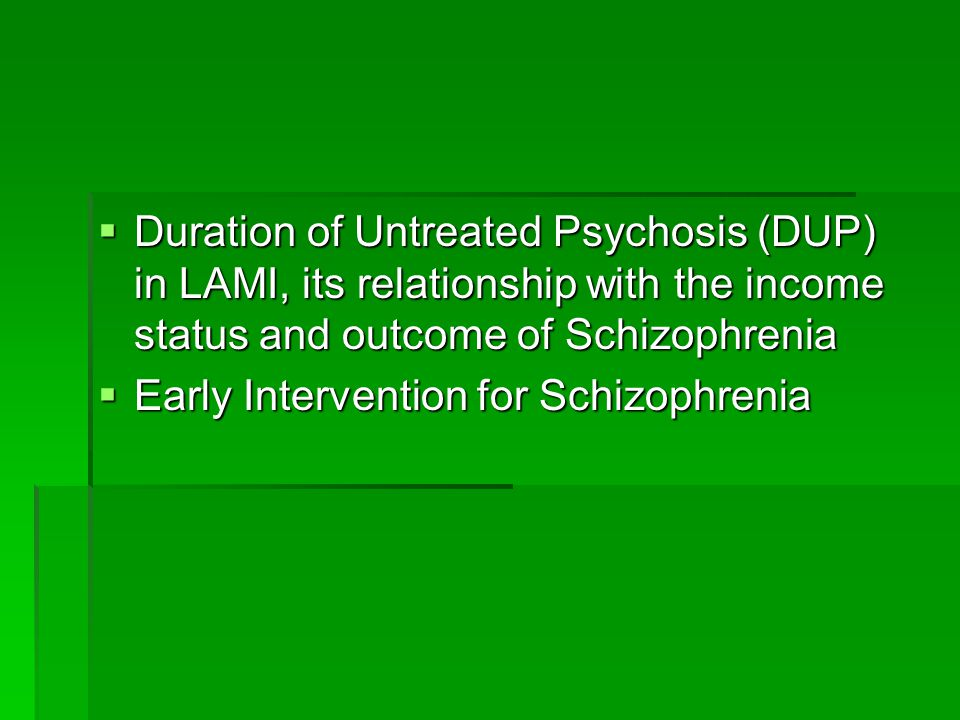  Duration of Untreated Psychosis (DUP) in LAMI, its relationship with the income status and outcome of Schizophrenia  Early Intervention for Schizophrenia