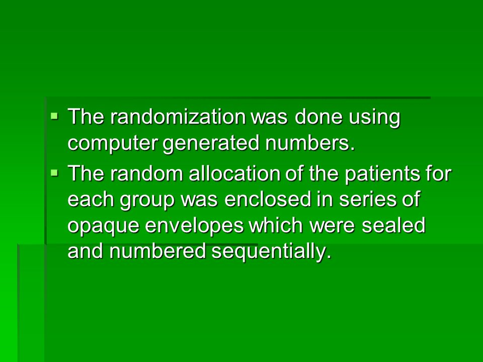  The randomization was done using computer generated numbers.