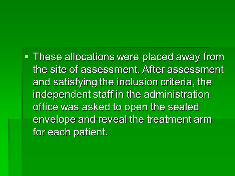  These allocations were placed away from the site of assessment. After assessment and satisfying the inclusion criteria, the independent staff in the
