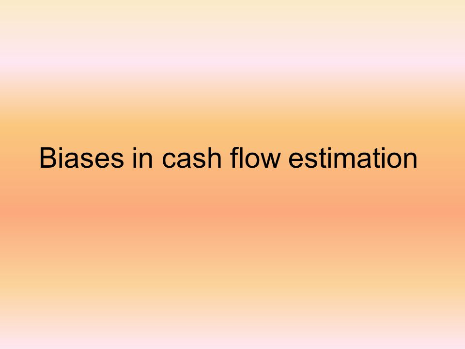 Biases in cash flow estimation