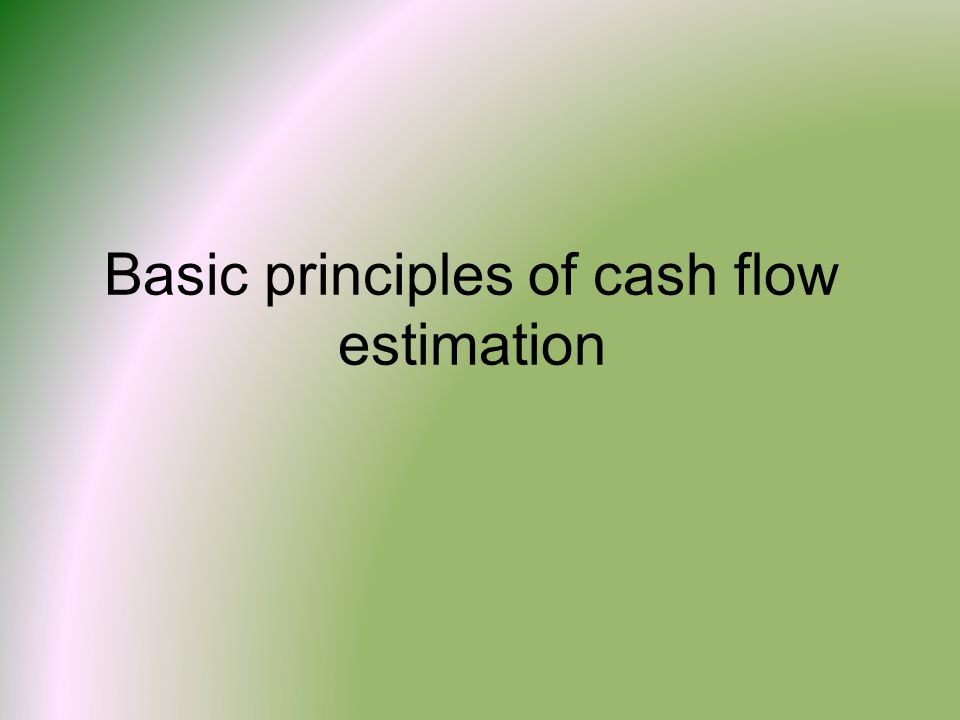 Basic principles of cash flow estimation
