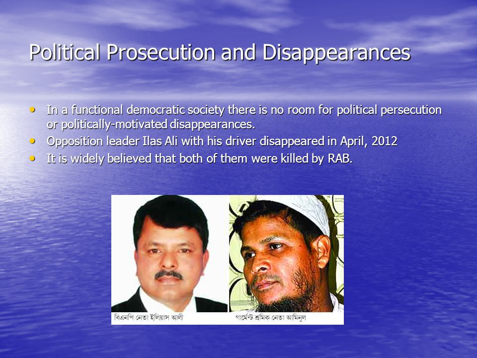 Political Prosecution and Disappearances In a functional democratic society there is no room for political persecution or politically-motivated disappearances.