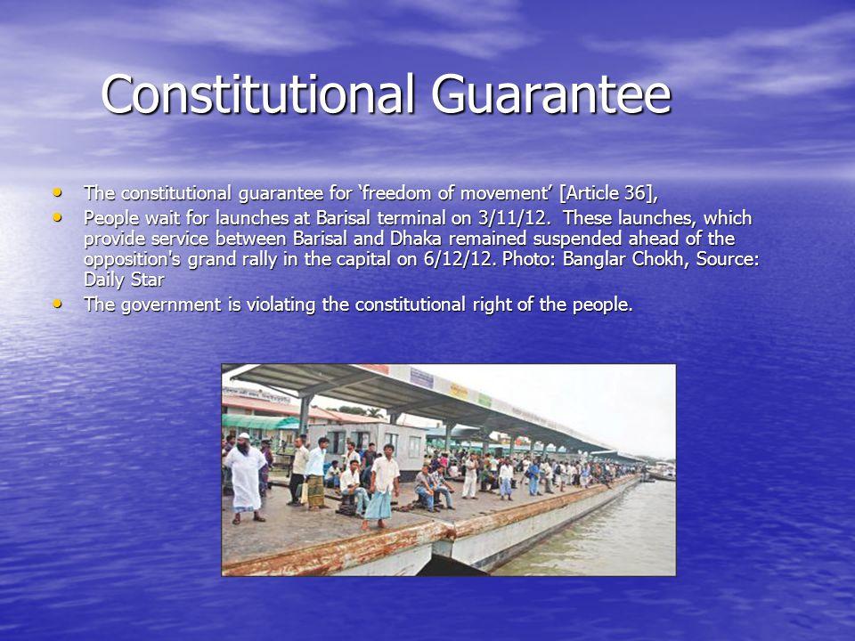 Constitutional Guarantee Constitutional Guarantee The constitutional guarantee for 'freedom of movement' [Article 36], The constitutional guarantee for 'freedom of movement' [Article 36], People wait for launches at Barisal terminal on 3/11/12.