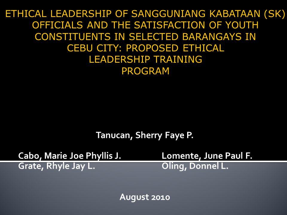 Tanucan, Sherry Faye P. Cabo, Marie Joe Phyllis J.Lomente, June Paul F. Grate, Rhyle Jay L.Oling, Donnel L. August 2010 ETHICAL LEADERSHIP OF SANGGUNI