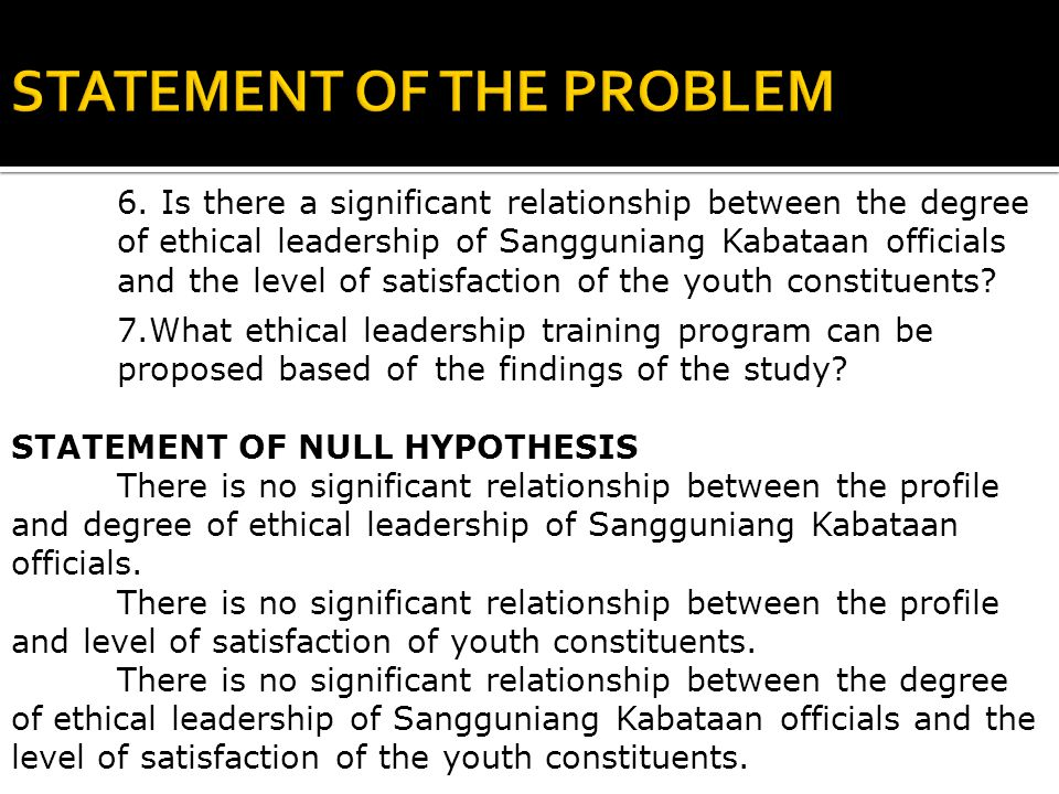 6. Is there a significant relationship between the degree of ethical leadership of Sangguniang Kabataan officials and the level of satisfaction of the