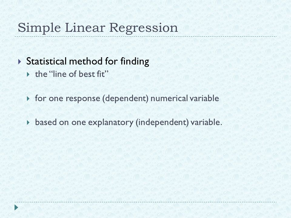 "Simple Linear Regression  Statistical method for finding  the ""line of best fit""  for one response (dependent) numerical variable  based on one ex"
