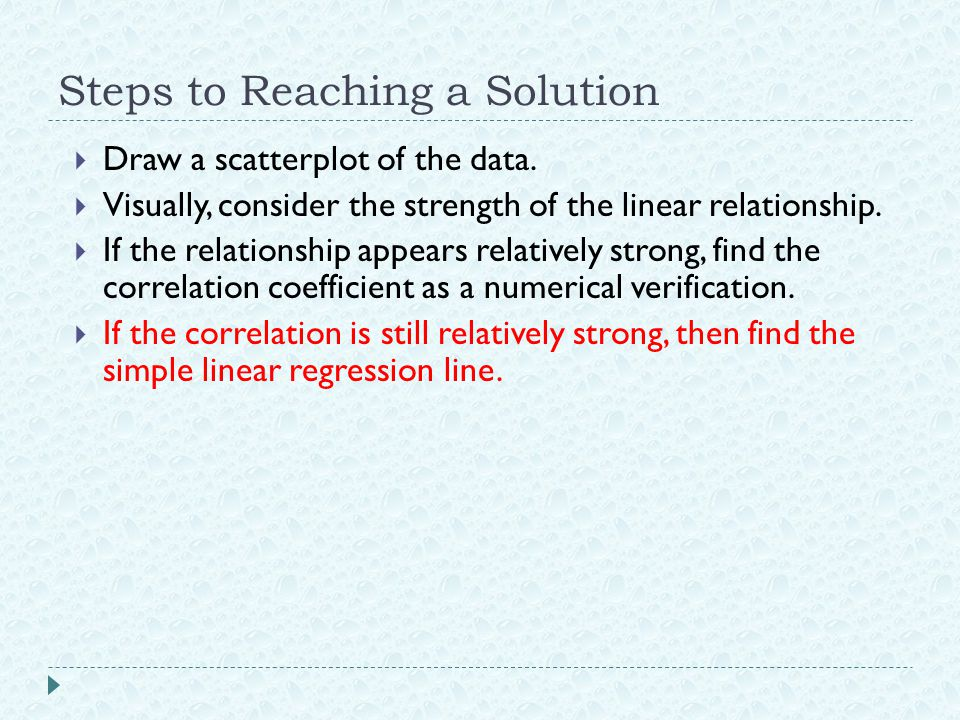 Steps to Reaching a Solution  Draw a scatterplot of the data.  Visually, consider the strength of the linear relationship.  If the relationship app