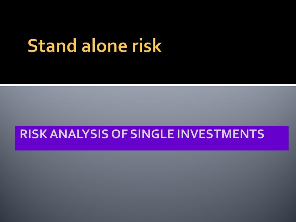 RISK ANALYSIS OF SINGLE INVESTMENTS