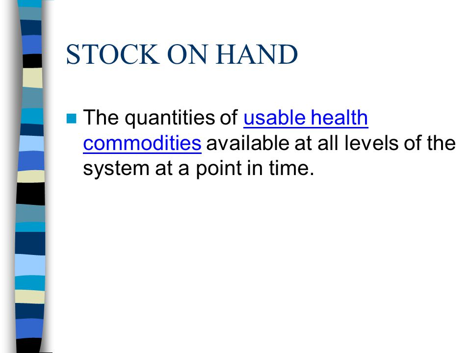 STOCK ON HAND The quantities of usable health commodities available at all levels of the system at a point in time.