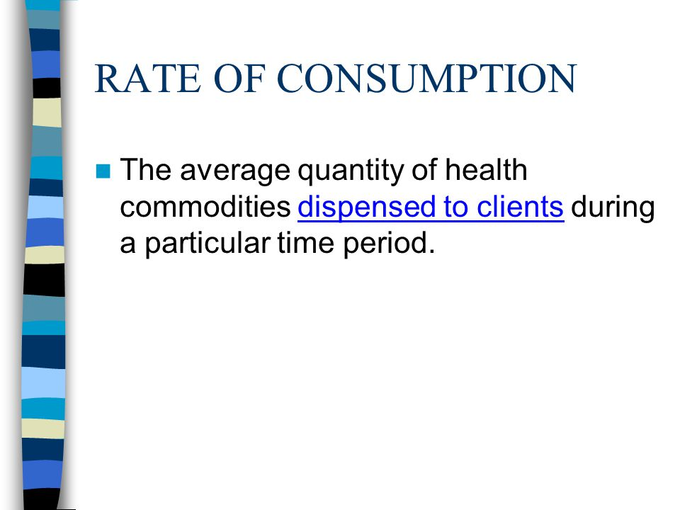 RATE OF CONSUMPTION The average quantity of health commodities dispensed to clients during a particular time period.